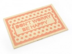 """1 wooden postcard - """"Don't worry"""""""