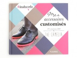 """Mes accessoires customisés - 19 créations DIY - By The Camelia"" (in French)"