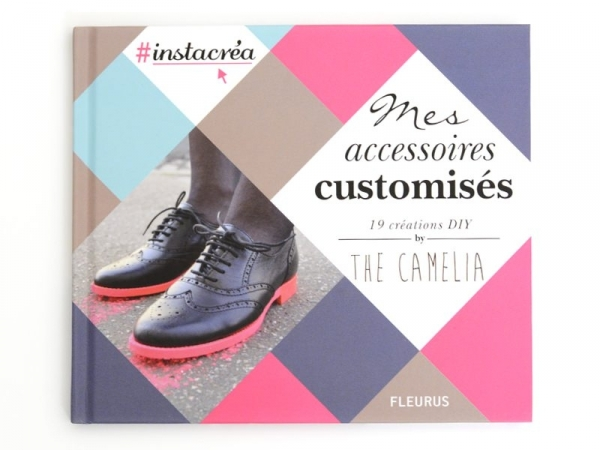 """""""Mes accessoires customisés - 19 créations DIY - By The Camelia"""" (in French)"""