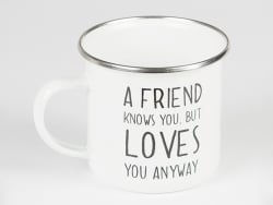"Mug - ""A friend knows you but loves you anyway"""