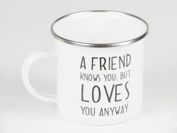 "Tasse - ""A friend knows you, but loves you anyway"""