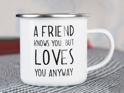 "Mug  "" A friend knows you, but loves you anyway"""