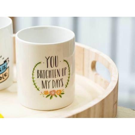"Mug ""You brighten up my days"""