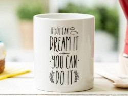 "Mug ""If you can dream it you can do it"""