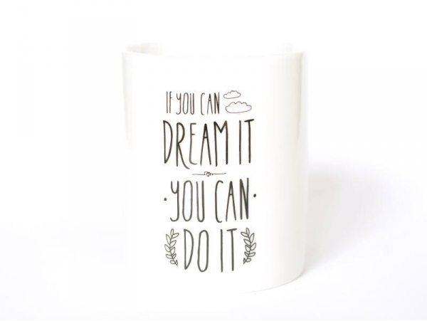 """Mug """"If you can dream it you can do it"""""""