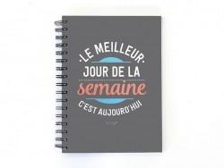 """Spiral notebook - """"Le meilleur jour de la semaine c'est aujourd'hui"""""""