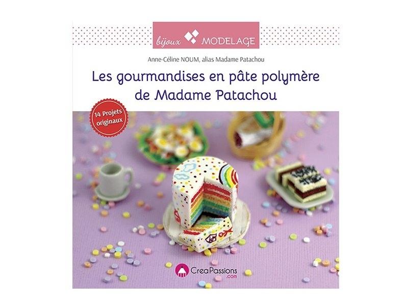 """Livre """"Les gourmandises en pâte polymère de Madame Patachou"""" Créapassions - 1"""