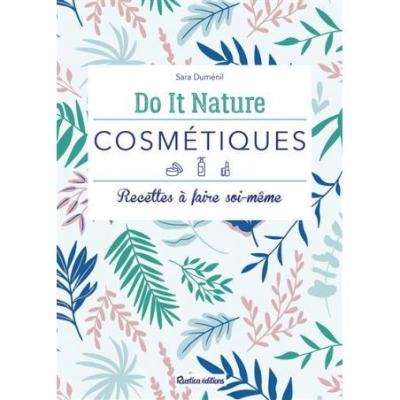 Acheter Do It Nature - Cosmétiques - recettes à faire soi-même - Sara Duménil - 9,95€ en ligne sur La Petite Epicerie - Lois...