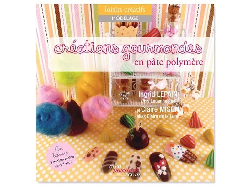 Livre créations gourmandes en pâte polymère Créapassions - 1